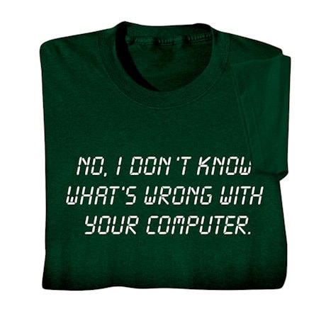 No, I Don't Know What's Wrong With Your Computer Shirts