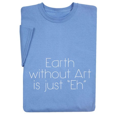 Earth Without Art Shirts