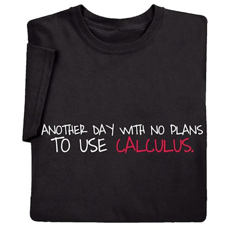 Another Day with No Plans to Use Calculus Shirts