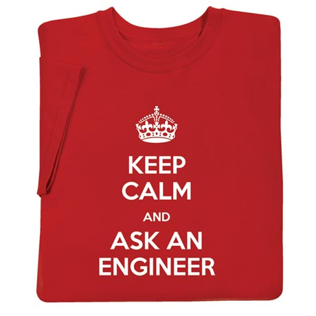 Keep Calm and Ask an Engineer Shirts
