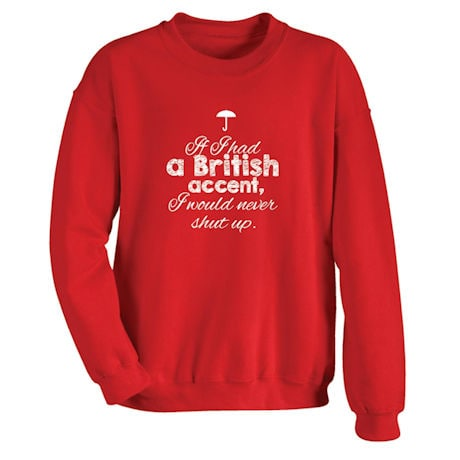 If I Had a British Accent, I Would Never Shut Up Sweatshirt