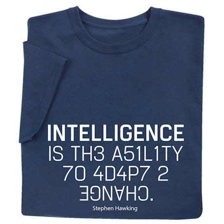 Intelligence is the Ability to Adapt to Change Shirts