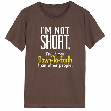 I'm Down To Earth T-Shirt