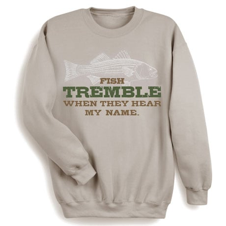 Fish Tremble When They Hear My Name Shirts