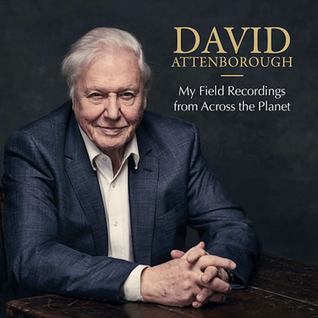 David Attenborough: My Field Recordings from Across the Planet CD