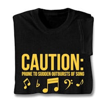 Caution: Prone To Sudden Outbursts of Song Shirts