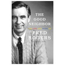 The Good Neighbor: The Life and Work of Fred Rogers Hardcover