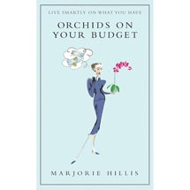 Orchids on Your Budget: Live Smartly on What You Have Book