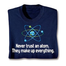 Never Trust an Atom Shirts
