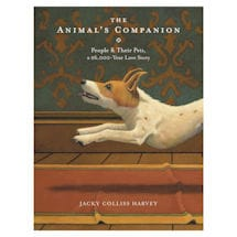 The Animal's Companion: People and Their Pets, a 26,000 Year Love Story Hardcover Book
