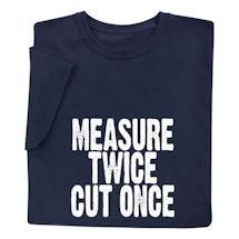 Measure Twice Cut Once Shirts