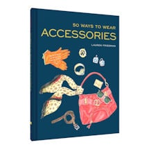 50 Ways to Wear Accessories Hardcover Book